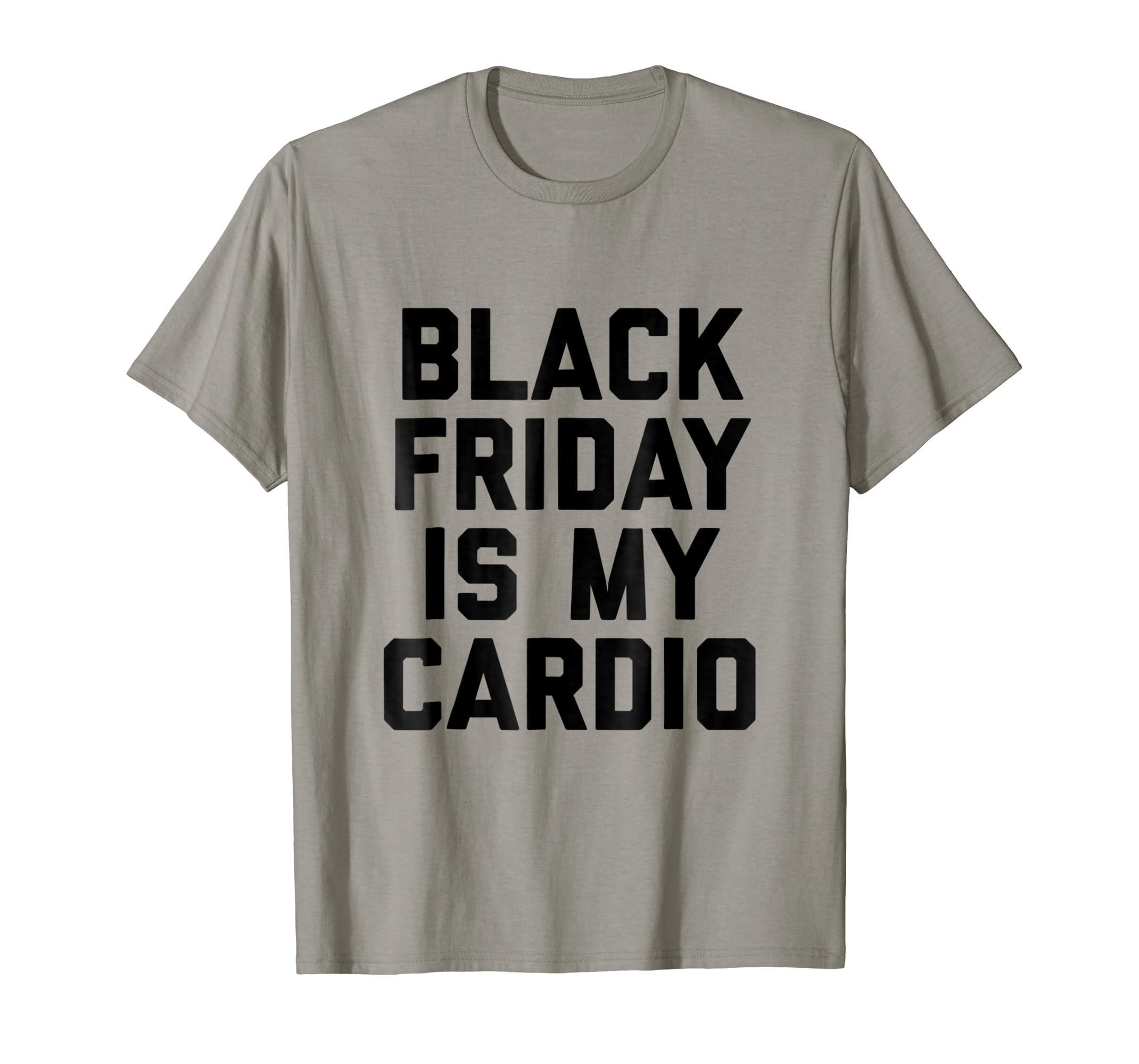 469e132b Amazon.com: Black Friday Is My Cardio Funny Black Friday T Shirt: Clothing