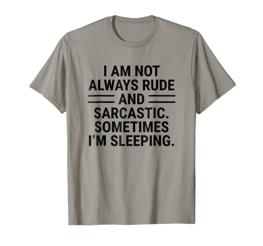 eaed0286 Amazon.com: Rude Sarcastic Sleeping T-shirt Funny Sarcasm Quotes Tee ...