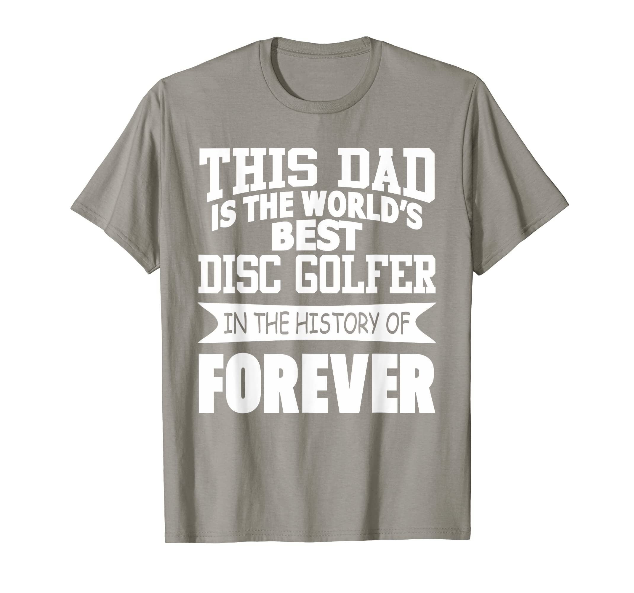 39a692e2 Amazon.com: Mens Disc Golf This Dad is The World's Best Disc Golfer Funny  Tee: Clothing