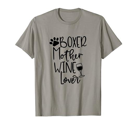 Amazon BOXER MOTHER WINE LOVER Dog Mom Birthday Gift T Shirt