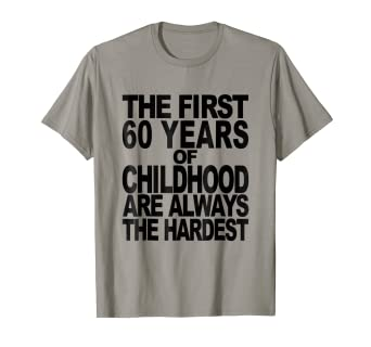 957452937 Image Unavailable. Image not available for. Color: First 60 Years Of  Childhood Funny 60th Birthday T-Shirt