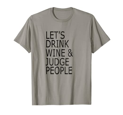 1b25780ec Image Unavailable. Image not available for. Color: Lets Drink Wine and Judge  People T-Shirt ...