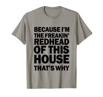 644c1cafe Image Unavailable. Image not available for. Color: Because I'm The Freakin'  Redhead Of This House Shirt