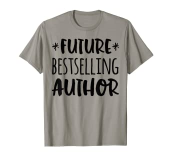 6404328995 Image Unavailable. Image not available for. Color: Future Bestselling Author  Shirt gift for writer tee