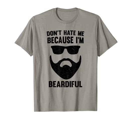 eaacc2c8a Image Unavailable. Image not available for. Color: Don't Hate Me Because  I'm Beardiful T-Shirt
