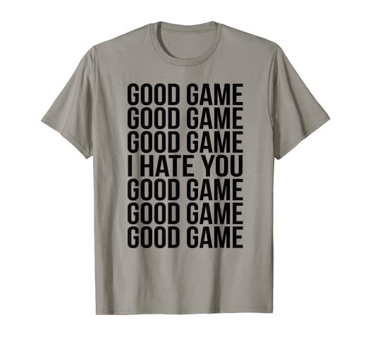 f9f288046 Image Unavailable. Image not available for. Color: Good Game I Hate You T- shirt