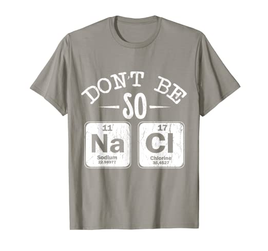 6ef864c8 Image Unavailable. Image not available for. Color: Don't Be So Salty Shirt  - Funny Chemistry Pun T-Shirt