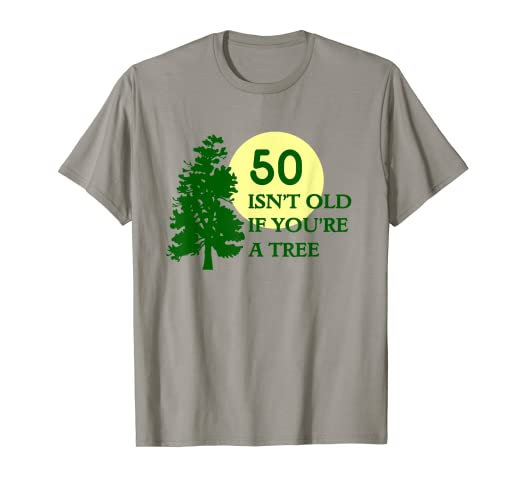 Amazon 50 Isnt Old If Youre A Tree Funny 50th Birthday T