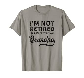14302d23 Amazon.com: I'm Not Retired A Professional Grandpa Shirt Father Day ...