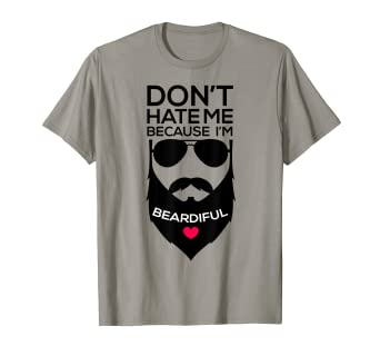 197c7ff5c Image Unavailable. Image not available for. Color: Don't Hate Me Because  I'm Beardiful Funny Beard T Shirt Men