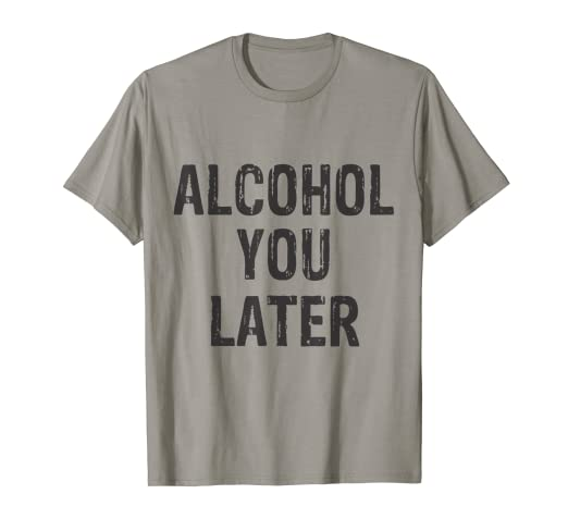 d65e30da Image Unavailable. Image not available for. Color: Alcohol You Later  Drinking Party Beer Funny T-Shirt