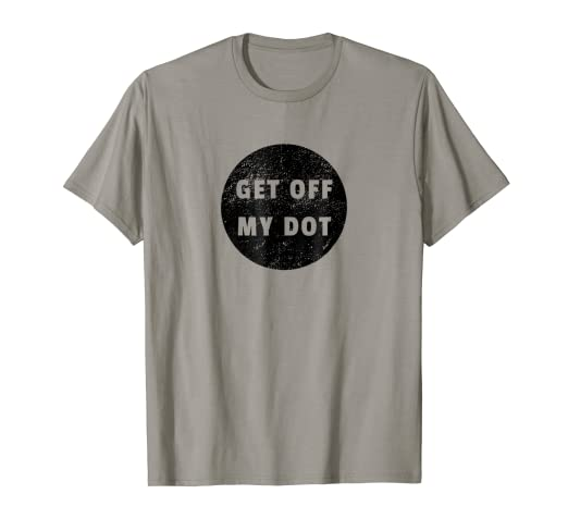 bcc72fe5ac6 Amazon.com  Get Off My Dot T-Shirt Funny Marching Band Gift ...
