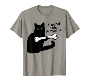 ff3ddc37 Image Unavailable. Image not available for. Color: Funny T-Shirt I Found  This Humerus cats- ...