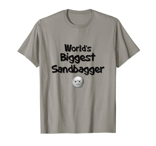 0181cc6f Image Unavailable. Image not available for. Color: World's Biggest  Sandbagger Funny Humorous Golf T-Shirt