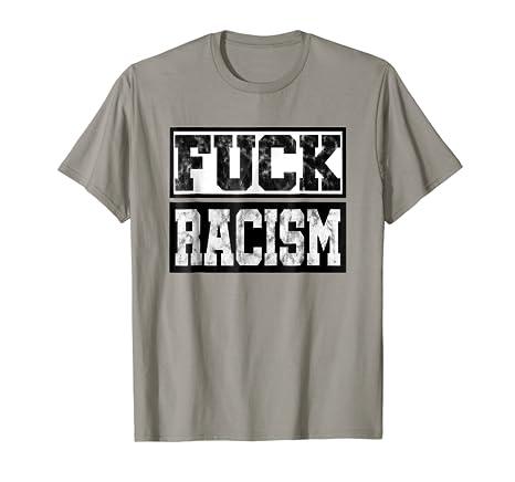 Fuck racism t shirt galleries 108