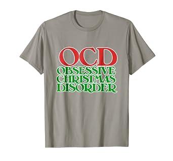 Amazon.com: OCD Obsessive Christmas disorder shirt Christmas t-shirt ...