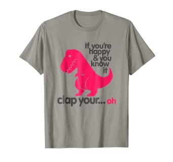 c88bf61feb Amazon.com: T Rex If you're happy & you know it clap your hand T ...
