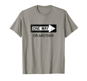 676b652e8cbd3 Amazon.com: One Way or Another Sign T Shirt: Clothing