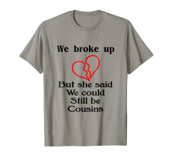 5bebfcd4 Image Unavailable. Image not available for. Color: We Broke Up But Still  Cousins Dating Family T Shirt