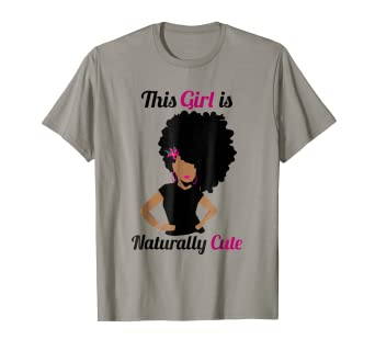 39f8aa629 Image Unavailable. Image not available for. Color: This Girl Is Naturally  Cute Black Girl Magic T-Shirt