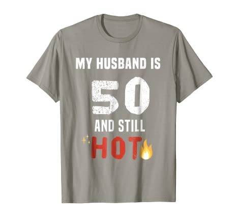 Amazon My Husband Is 50 And Still Hot Funny Wife Birthday T