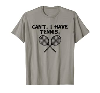 facfb6adb4 Image Unavailable. Image not available for. Color: Can't. I Have Tennis. Funny  Sports T-Shirt