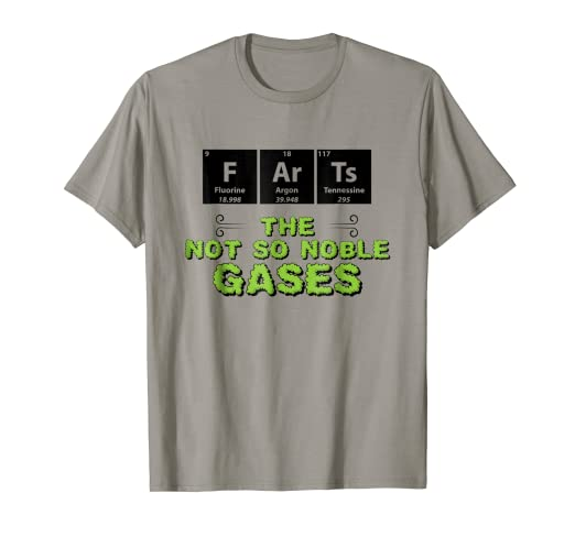 21ddc9235d Amazon.com: Farts The Not So Noble Gases T-Shirt - Chemistry Quotes ...