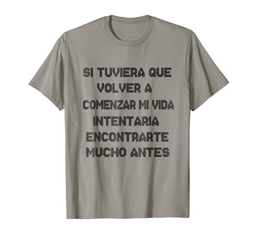 Si Tuviera Que Volver a Comenzar mi Vida. Camiseta Espanol