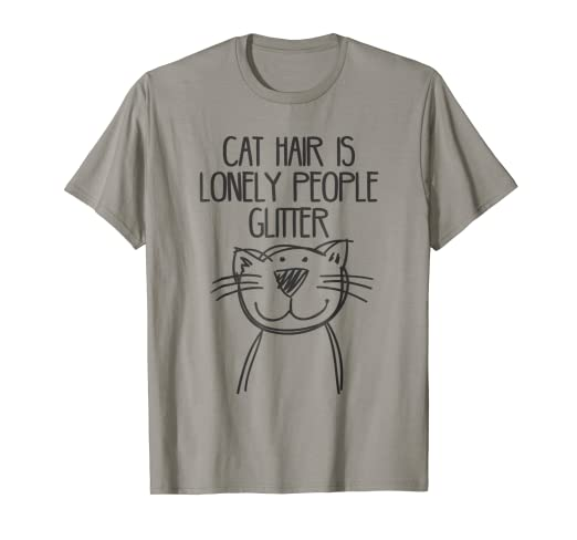 df939d77 Amazon.com: Cat Hair is Lonely People Glitter T-shirt: Clothing