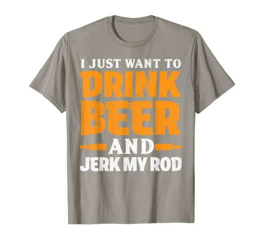 b53d8e2c Image Unavailable. Image not available for. Color: I Just Want To Drink Beer  And Jerk My Rod Fishing T Shirt