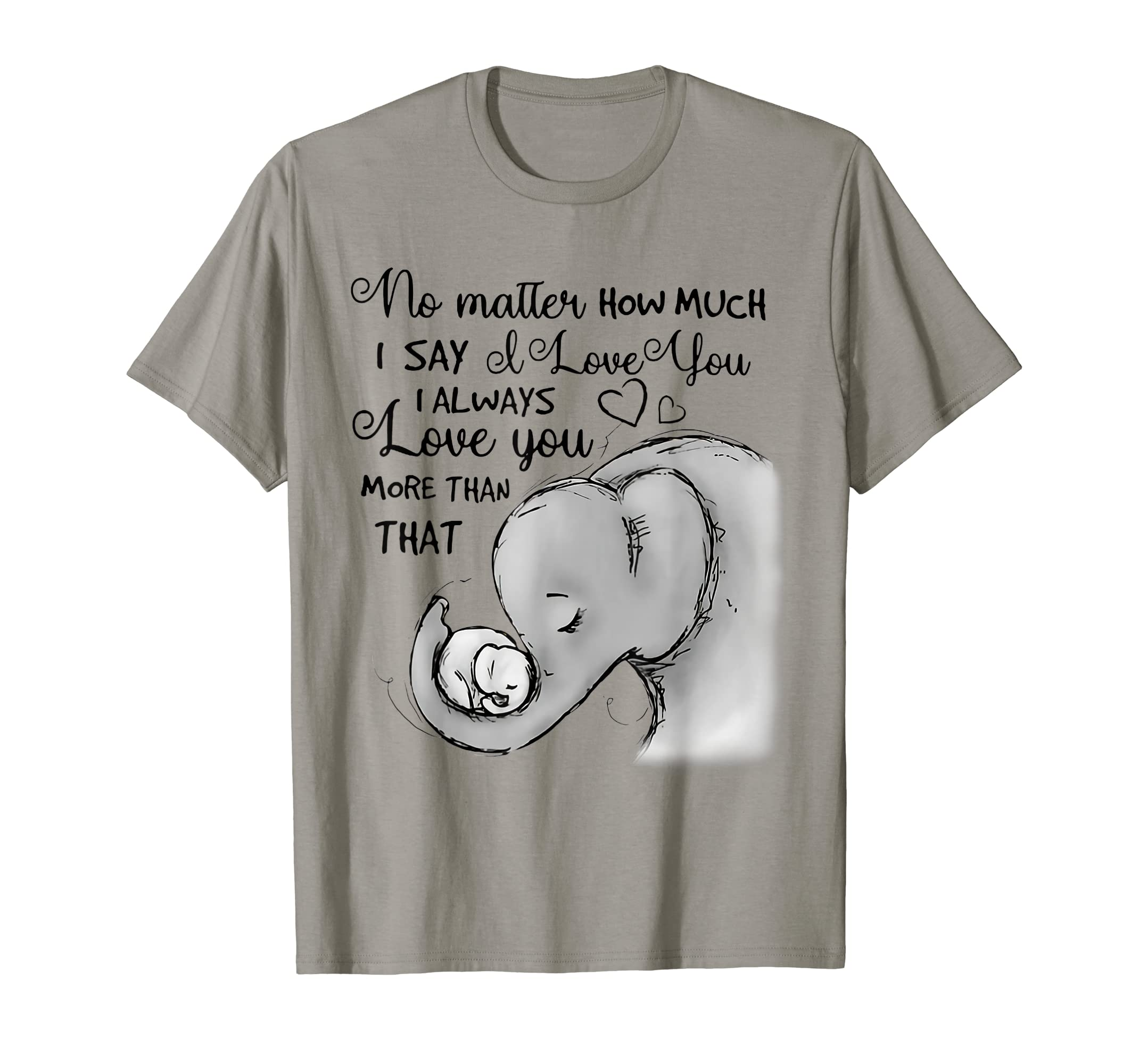 No Matter How Much I Say I Love You I Always Love You Shirt-Teehay