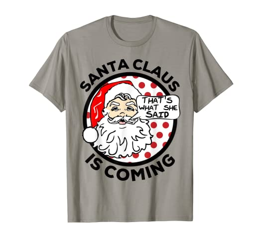 4d193e0f23 Image Unavailable. Image not available for. Color: Santa Claus Is Coming  That's What She Said Christmas T-shirt