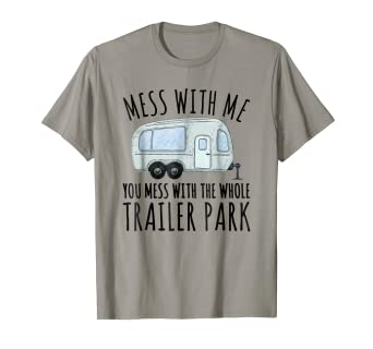 Amazon com: Mess With Me And You Mess With The Whole Trailer Park