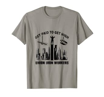Union Iron Workers T-shirt, Get Paid To Get High T-shirt
