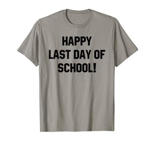 Happy Last Day Of School Costume Funny Teacher Student Gifts T Shirt