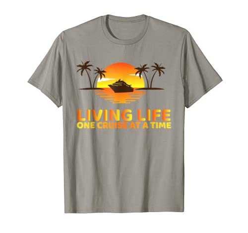 Living Life One Cruise At A Time Funny Cruise Ship T Shirt