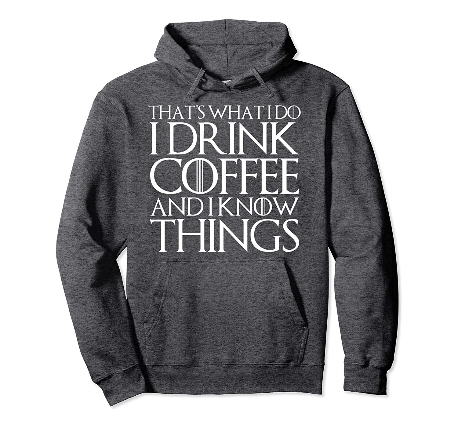 THAT'S WHAT I DO I DRINK COFFEE AND I KNOW THINGS Pullover Hoodie-Awarplus
