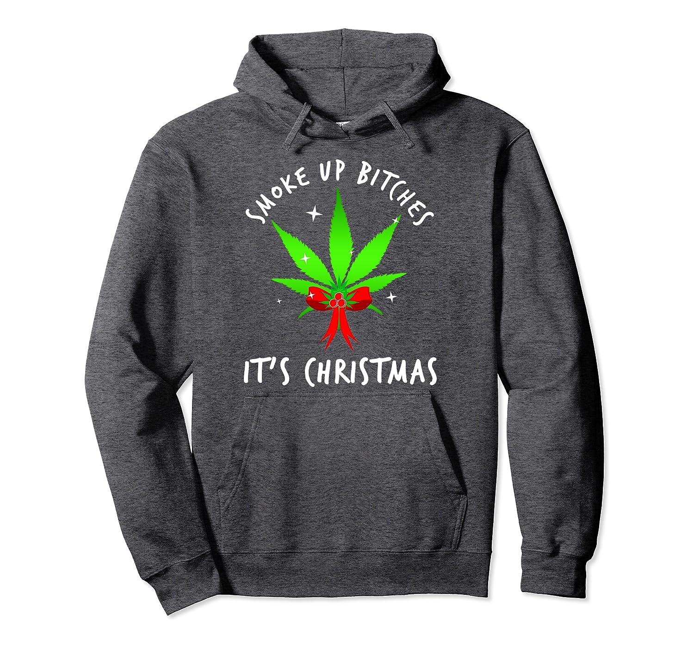 Smoke Up Bitches Its Christmas  Marijuana Leaf Xmas Festive Pullover Hoodie