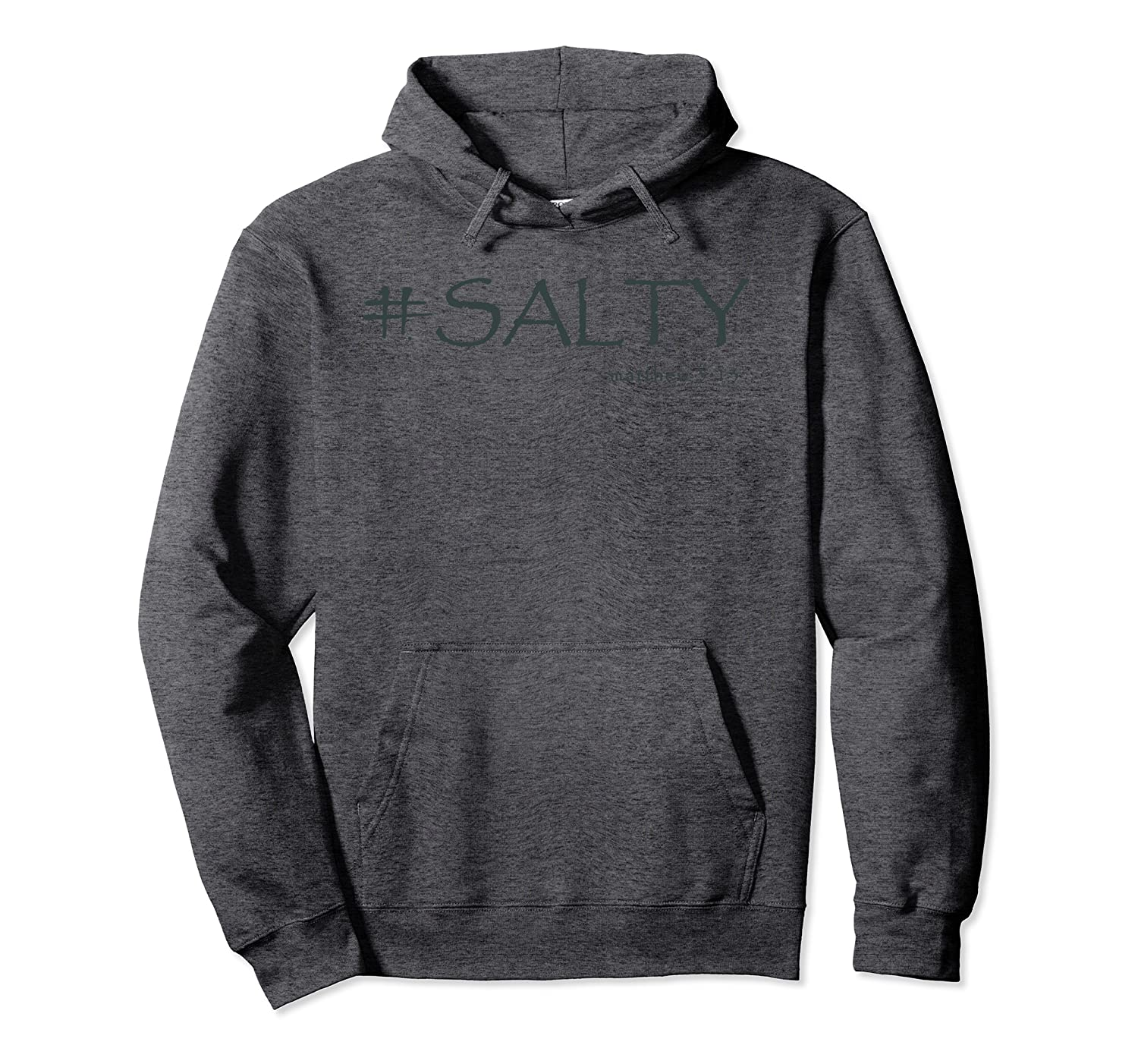 """#Salty Jacket: Matthew 5:13 """"You are the Salt of the Earth"""" Pullover Hoodie"""