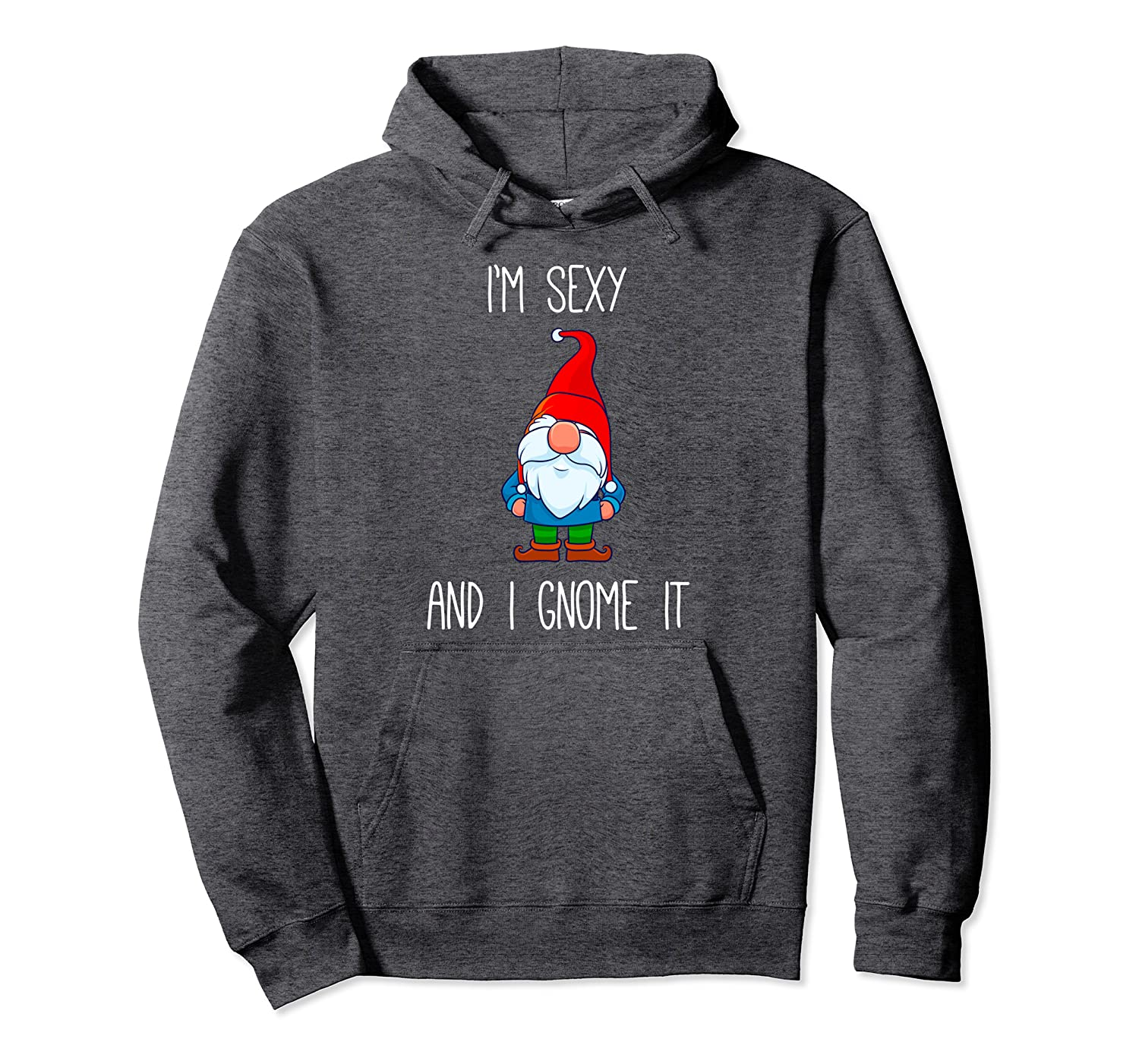 I'm Sexy and I Gnome It, Funny Garden Gnomes Gift Men Women Pullover Hoodie-TH