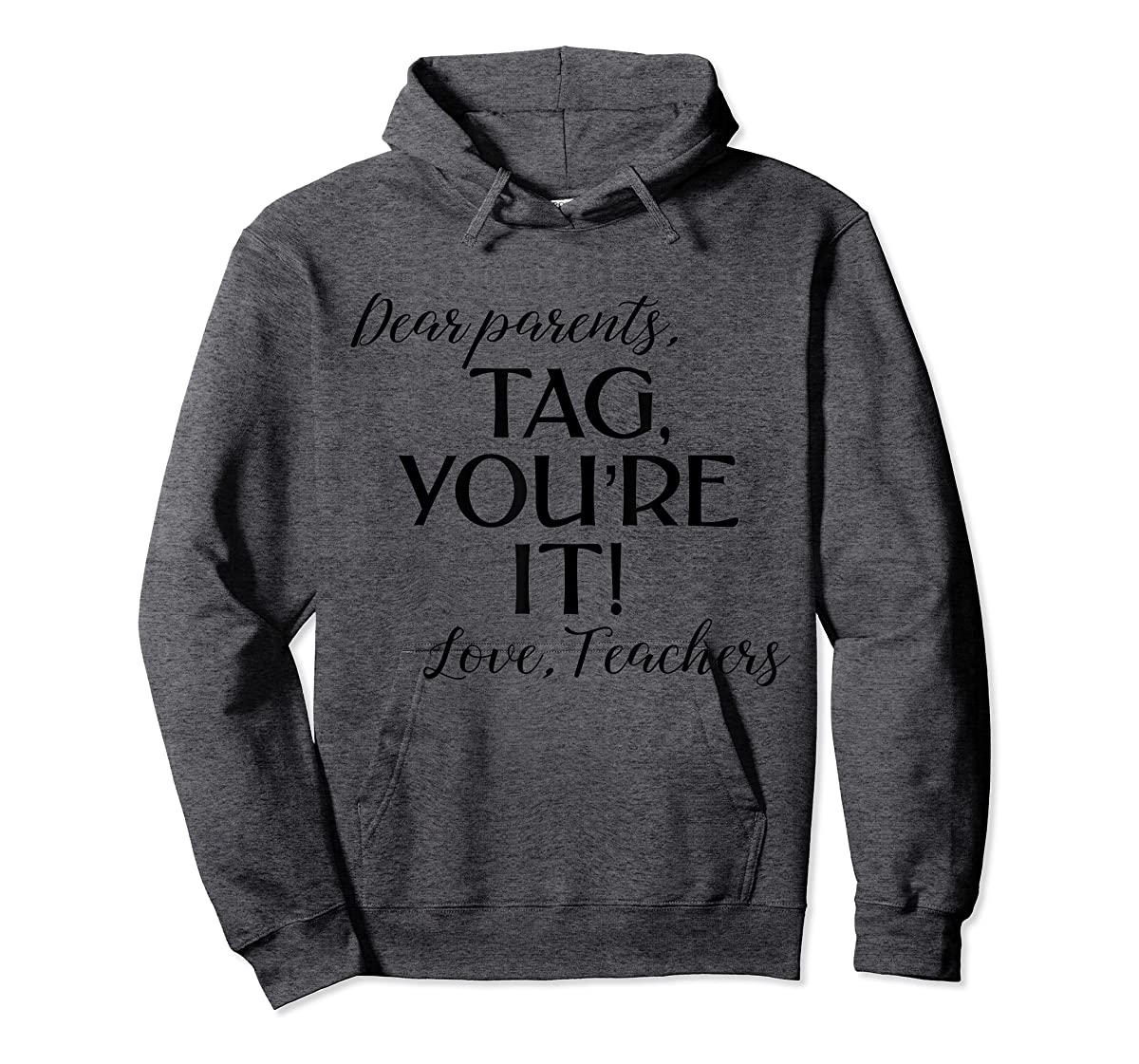 Dear Parents Tag You're It Love Teachers Shirt Last Day Tee-Hoodie-Dark Heather