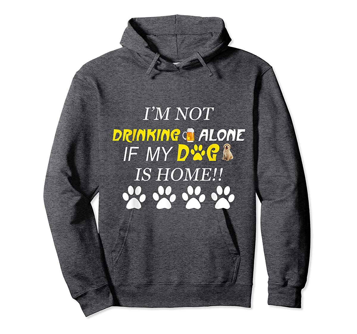 I'm Not Drinking Alone If My Dog Is Home Shirt Family Lover-Hoodie-Dark Heather