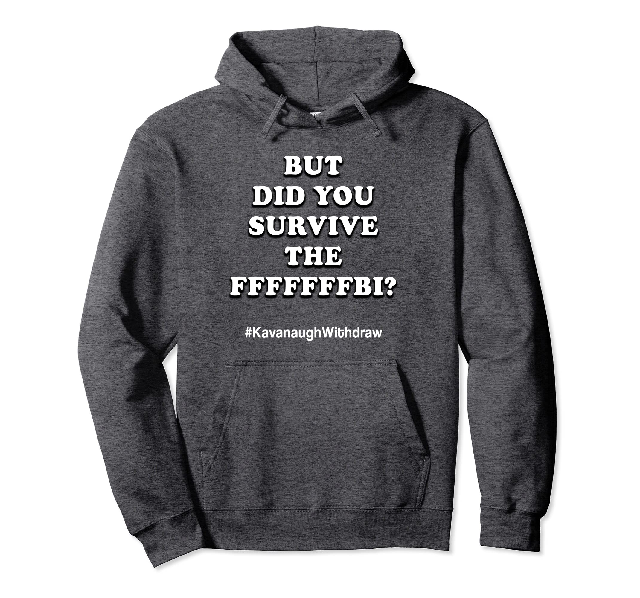But Did You Survive the FFFFFFFBI? Funny Kavanaugh Hoodie-SFL
