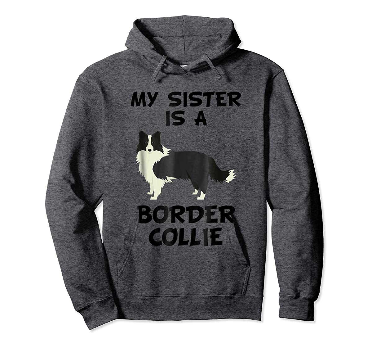 My Sister Is A Border Collie Dog Owner T-Shirt-Hoodie-Dark Heather