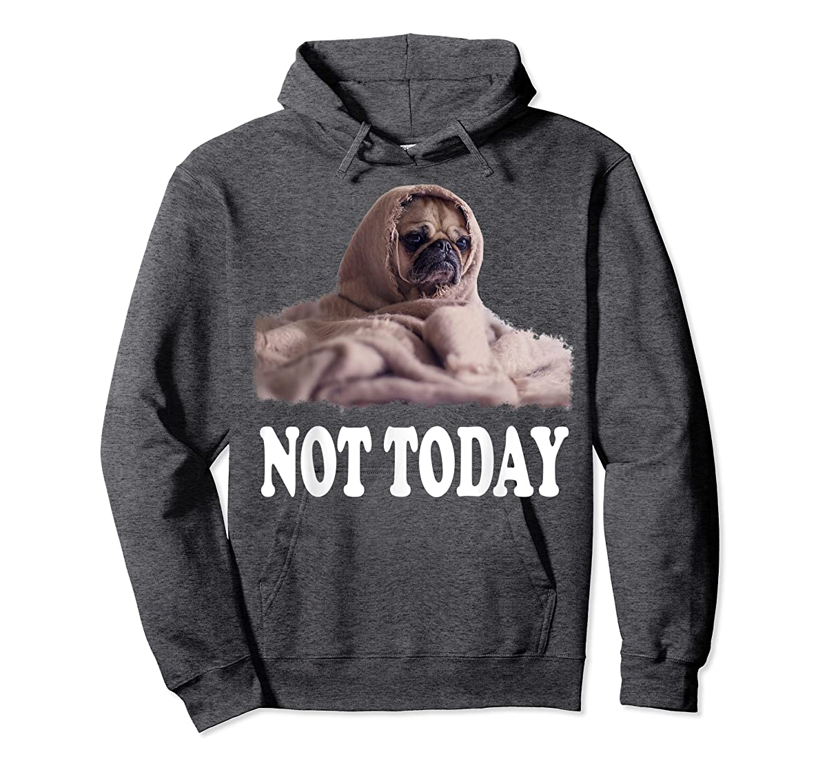 5f34bef3552c Not Today Cute Pug | Funny Puppy Blanket Dog Tee Hoodie – Doux Clothings