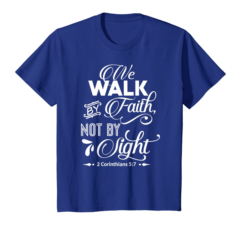 Faith Quotes – Walk by Faith Not By Sight T-Shirt