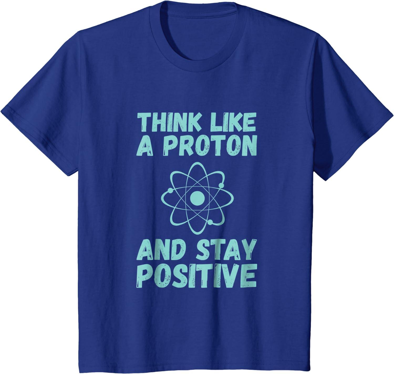 Funny Novelty T-Shirt Mens tee TShirt Think Like A Proton Stay Positive
