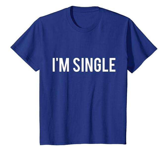 7b27976043ac Amazon.com: I'm Single T-Shirt - Funny Sarcastic Dating: Clothing