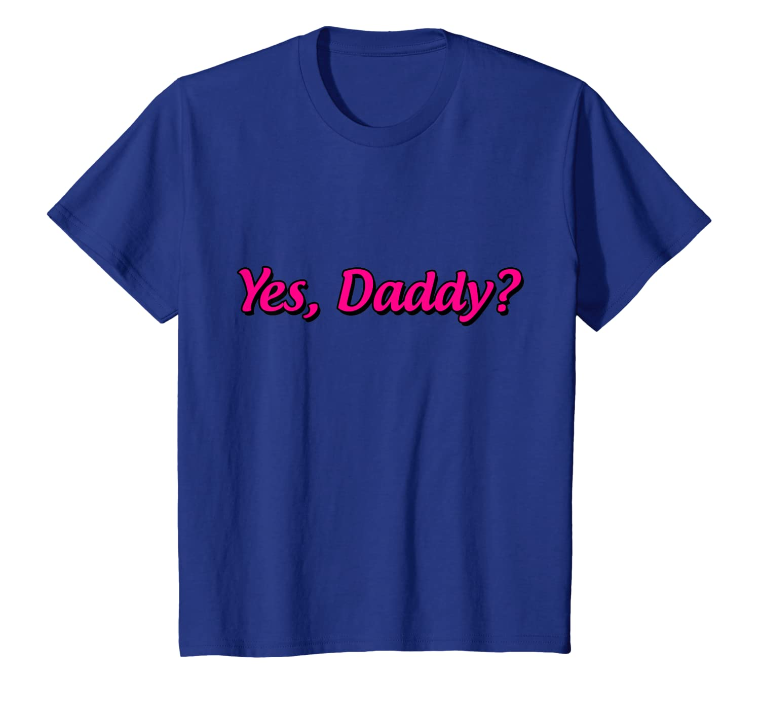 5d97f502 Amazon.com: Yes Daddy T-Shirt, Funny Daddy Shirt, Dad T Shirts: Clothing
