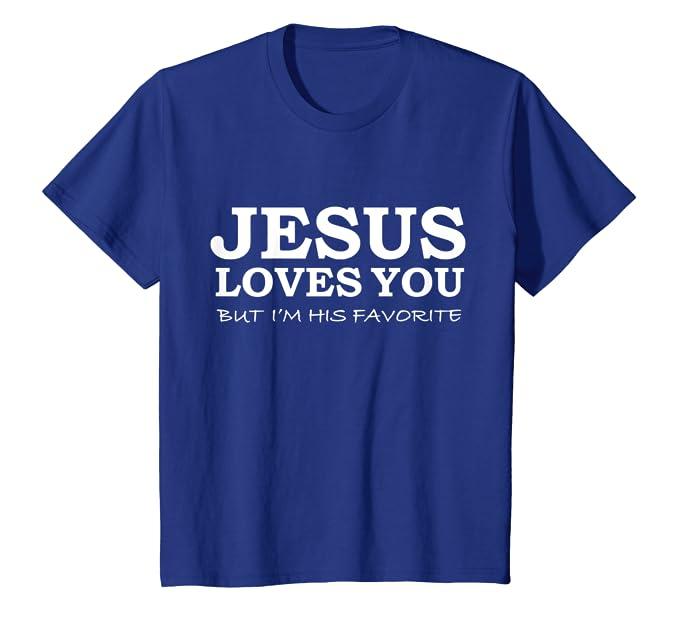 900f10a13 Amazon.com: Jesus Loves You But I'm his Favorite T-shirt Jesus Follower:  Clothing